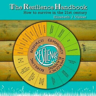 The Resilience Handbook: How to Survive in the 21st  Century,Elizabeth J Walke