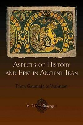 Aspects of History and Epic in Ancient Iran : From Gaumata to Wahnam, Paperba...