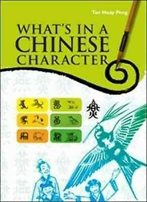 What's in a Chinese Character, Paperback by Peng, Tan Huay, ISBN 9812616632, ...