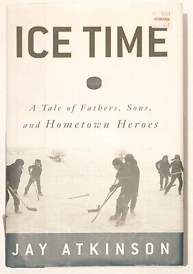 Ice Time: A Tale of Fathers, Sons, and Hometown Heroes, Atkinson, Jay, Hockey