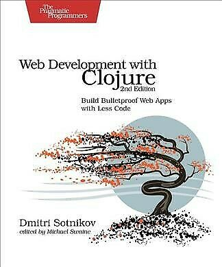 Web Development With Clojure : Build Bulletproof Web Apps With Less Code, Pap...