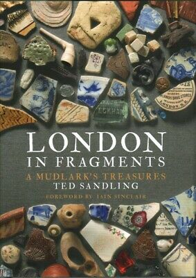 London in Fragments : A Mudlark's Treasures, Hardcover by Sandling, Ted; Sinc...