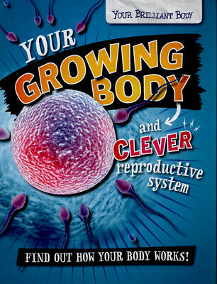 Your brilliant body: Your growing body and clever reproductive system: find out