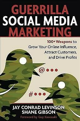 Guerrilla Social Media Marketing : 100+ Weapons to Grow Your Online Influence...