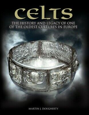 Celts : The History and Legacy of One of the Oldest Cultures in Europe, Hardc...