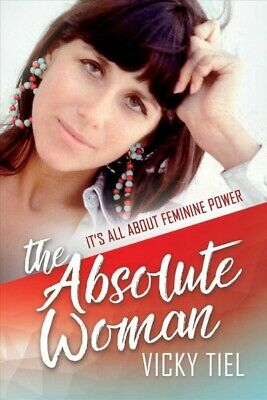 Absolute Woman : It's All About Feminine Power, Hardcover by Tiel, Vicky, ISB...
