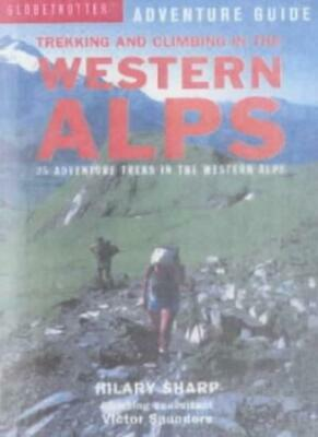 Trekking and Climbing in the Western Alps: 22 Adventure Treks in the Alps of F,