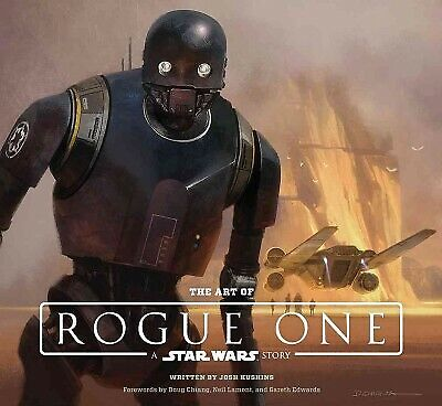 Art of Rogue One : A Star Wars Story, Hardcover by Kushins, Josh; Chiang, Dou...