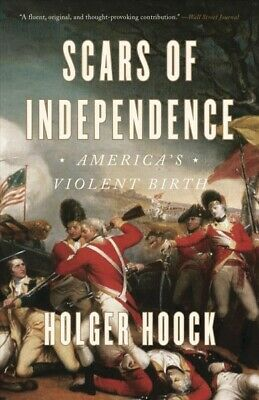 Scars of Independence : America's Violent Birth, Paperback by Hoock, Holger, ...
