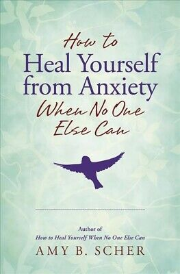 How to Heal Yourself from Anxiety When No One Else Can, Paperback by Scher, A...