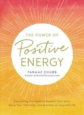 Power of Positive Energy : Everything You Need to Awaken Your Soul, Raise You...