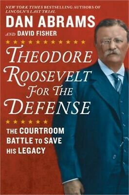 Theodore Roosevelt for the Defense: The Courtroom Battle to Save His Legacy (Har