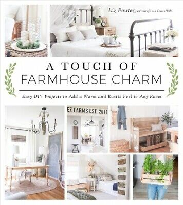 Touch of Farmhouse Charm : Easy DIY Projects to Add a Warm and Rustic Feel to...