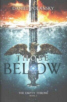 Those Below: the Empty Throne Book 2, Hardcover by Polansky, Daniel, ISBN 144...