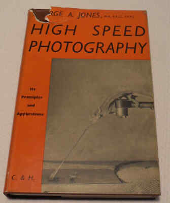 High Speed Photography Its Principles & Applications by George A. Jones 1952