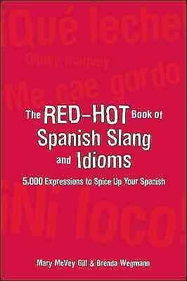 The Red-hot Book of Spanish Slang and Idioms : 5,000 Expressions to Spice Up ...