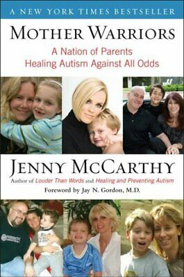 Mother Warriors : A Nation of Parents Healing Austim Against All Odds, Paperb...