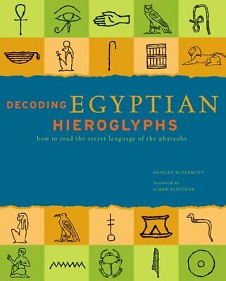 (Good)-Decoding Egyptian Hieroglyphs: How to Read the Sacred Language of the Pha