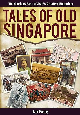 Tales of Old Singapore: The Glorious Past of Asia's Greatest Emporium by Iain Ma