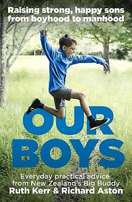 Our Boys: Raising Strong, Happy Sons From Boyhood to Manhood by Richard Aston (E