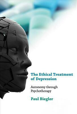 The Ethical Treatment of Depression: Autonomy Through Psychotherapy by Paul Bieg