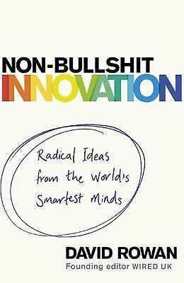 Non-bullshit Innovation: Radical Ideas from the World's Smartest Minds by David