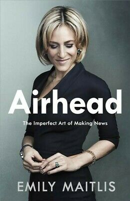 Airhead : The Imperfect Art of Making News, Hardcover by Maitlis, Emily, Bran...