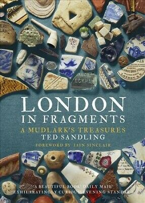 London in Fragments : A Mudlark's Treasures, Paperback by Sandling, Ted; Sinc...