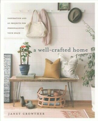 Well-crafted Home : Inspiration and 60 Projects for Personalizing Your Space,...