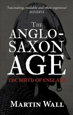 Anglo-Saxon Age : The Birth of England, Paperback by Wall, Martin, ISBN-13 97...