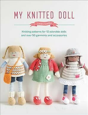 My Knitted Doll : Knitting Patterns for 12 Adorable Dolls and over 50 Garment...