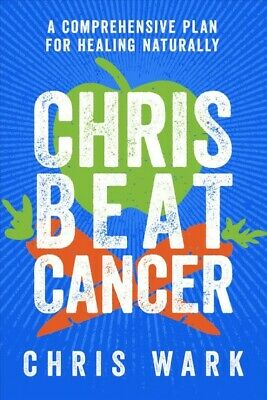 Chris Beat Cancer : A Comprehensive Plan for Healing Naturally, Hardcover by ...