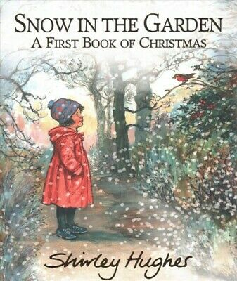 Snow in the Garden : A First Book of Christmas, Hardcover by Hughes, Shirley,...