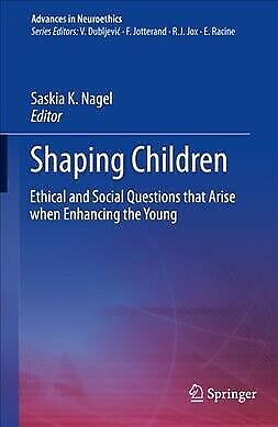 Shaping Children : Ethical and Social Questions That Arise When Enhancing the...