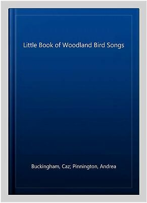 Little Book of Woodland Bird Songs, Hardcover by Buckingham, Caz; Pinnington,...
