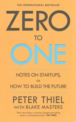 Zero to One : Notes on Start Ups, or How to Build the Future, Paperback by Th...