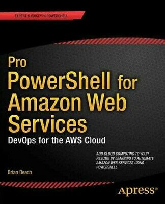 Pro PowerShell for Amazon Web Services : Devops for the Aws Cloud, Paperback ...