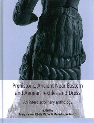 Prehistoric, Ancient Near Eastern and Aegean Textiles and Dress : An Interdis...