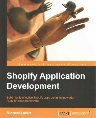 Shopify Application Development : Build Highly Effective Shopify Apps Using t...