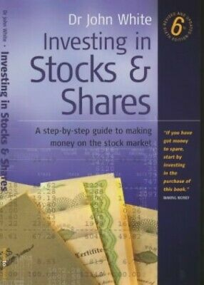 Investing In Stocks And Shares 6e: A step-by-step... by White, Dr John Paperback