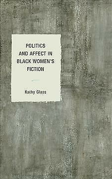 Politics and Affect in Black Women's Fiction, Hardcover by Glass, Kathy, Bran...