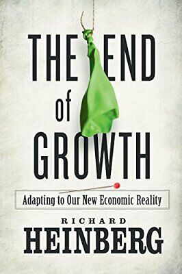The End of Growth: Adapting to Our New Economic Reality by Heinberg, Richard