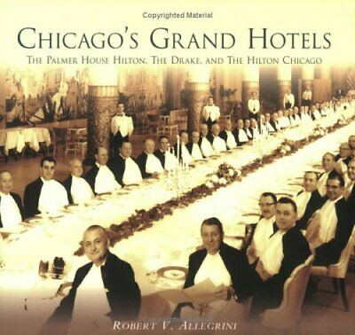 Chicago's Grand Hotels:: The Palmer House Hilton, the ... by Allegrini, Robert V