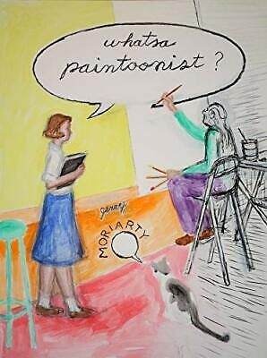Whatsa Paintoonist? by Jerry Moriarty