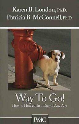 Way to Go! : How to Housetrain a Dog of Any Age, Paperback by Mcconnell, Patr...