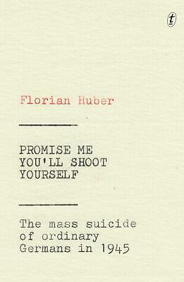 Promise Me You'll Shoot Yourself: The Mass Suicide of Ordinary Germans in 1945 b