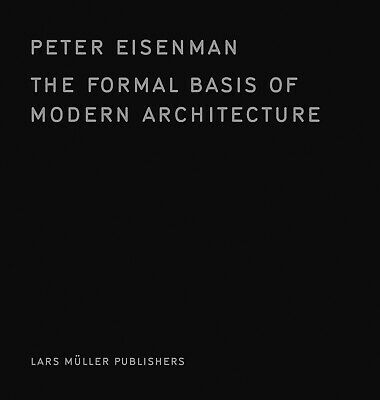 The Formal Basis of Modern Architecture, Peter Eisenman