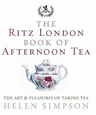 The Ritz London Book Of Afternoon Tea: The Art and Pleasures of Taking Tea, Simp