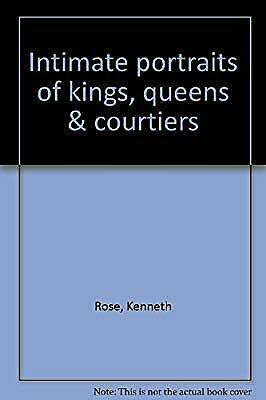Intimate portraits of kings, queens & courtiers, Rose, Kenneth, Used; Good Book