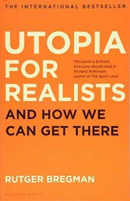Utopia for Realists : and how we can get there Rutger Bregman Bregman, Rutger